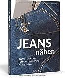 Jeans nähen. Stoffe & Werkzeug, Passformoptimierung, Nähtechniken. Hose selbst nähen? Kein Problem mit den einfachen Anleitungen in diesem Nähbuch! Auch für Hobbyschneiderinnen & Näh-Anfänger geeignet