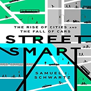 Street Smart     The Rise of Cities and the Fall of Cars              Written by:                                                                                                                                 Samuel I. Schwartz,                                                                                        William Rosen - contributor                               Narrated by:                                                                                                                                 Don Hagen                      Length: 9 hrs and 12 mins     3 ratings     Overall 5.0