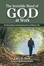 The Invisible Hand of God at Work: An Extraordinary God Experienced in an Ordinary Life