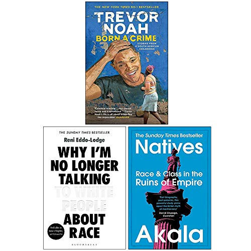 Price comparison product image Born A Crime Stories from a South African Childhood,  Why Im No Longer Talking to White People About Race,  Natives Race and Class in the Ruins of Empire 3 Books Collection Set