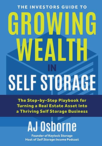 Real Estate Investing Books! - The Investors Guide to Growing Wealth in Self Storage: The Step-By-Step Playbook for Turning a Real Estate Asset Into a Thriving Self Storage Business