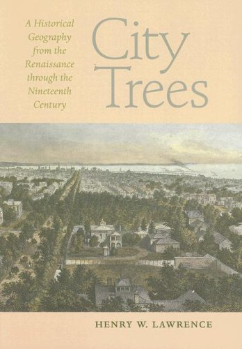 Compare Textbook Prices for City Trees: A Historical Geography from the Renaissance through the Nineteenth Century Center Books Illustrated Edition ISBN 9780813928005 by Lawrence, Henry W.