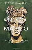 Il nodo magico. Ulisse, Circe e i legami che rendono liberi (Varia saggistica)