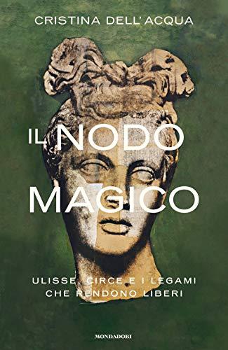 Il nodo magico. Ulisse, Circe e i legami che rendono liberi