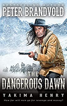 The Dangerous Dawn : A Western Fiction Classic (Yakima Henry Book 6) by [Peter Brandvold]
