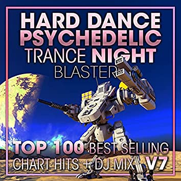 Hard Dance Psychedelic Trance Night Blasters Top 100 Best Selling Chart Hits + DJ Mix V7