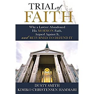 Trial of Faith Why a Lawyer Abandoned His Mormon Faith, Argued Against It, and Returned to Defend It