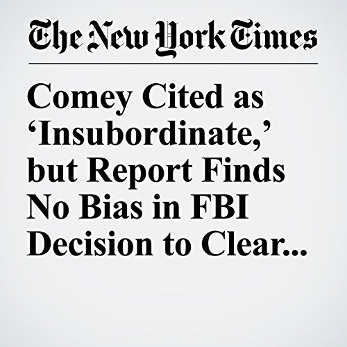Comey Cited as 'Insubordinate,' but Report Finds No Bias in FBI Decision to Clear Clinton copertina