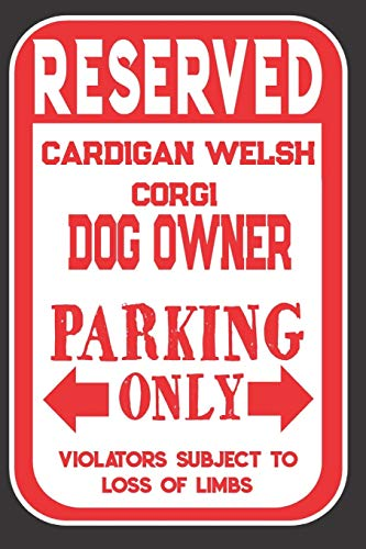 Reserved Cardigan Welsh Corgi Dog Owner Parking Only. Violators Subject To Loss Of Limbs: Blank Lined Notebook To Write In | Funny Gift For Cardigan Welsh Corgi Dog Lovers
