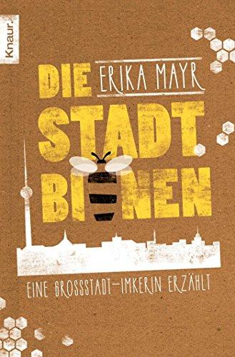 Die Stadtbienen: Eine Großstadt-Imkerin erzählt
