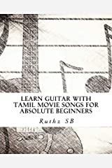 Learn Guitar with Tamil movie songs for absolute beginners: Sheet music method book of 30+ popular Tamil film tunes by Ruthz SB (2016-02-16) Mass Market Paperback