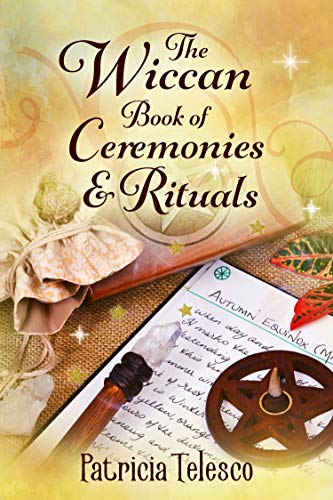 The Wiccan Book of Ceremonies and Rituals: For Wicca Practitioners Beginners to Adept (English Edition)