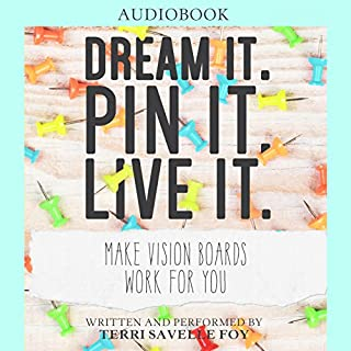 Dream It. Pin It. Live It.     Make Vision Boards Work for You              By:                                                                                                                                 Terri Savelle Foy                               Narrated by:                                                                                                                                 Terri Savelle Foy                      Length: 4 hrs and 6 mins     38 ratings     Overall 4.7