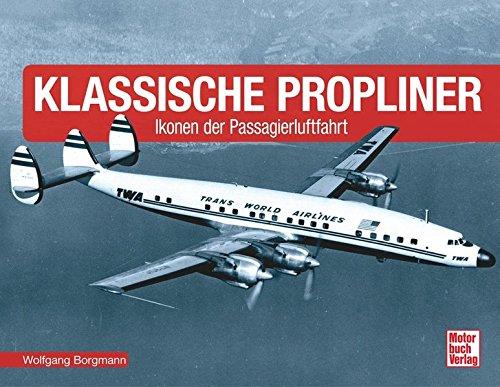 Klassische Propliner: Ikonen der Passagierluftfahrt