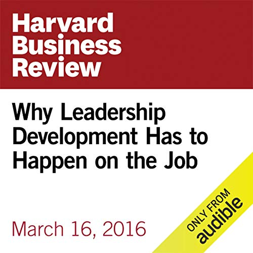 Why Leadership Development Has to Happen on the Job copertina