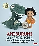 Amigurumi De La Prehistoria: 14 proyectos de dinosaurios, mamuts, cavernícolas y otros muñecos de ganchillo