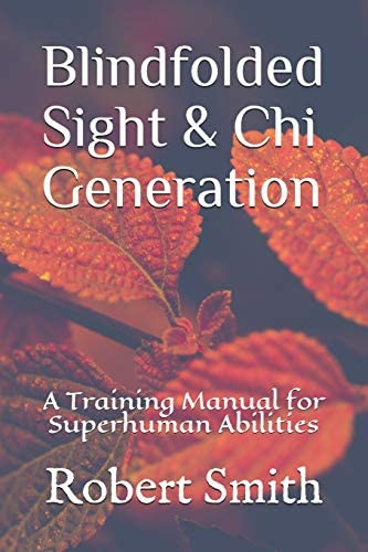 Blindfolded Sight and Chi Generation A Training Manual for Superhuman Abilities product image