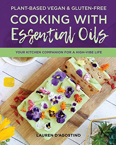 Plant-based Vegan and Gluten-free Cooking with Essential Oils: Your Kitchen Companion for a High-Vibe Life