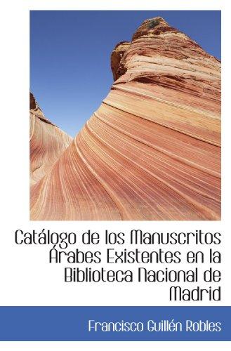 Catalogo de los manuscritos arabesexistentes en la biblioteca nacional de Madrid
