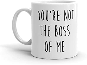 You're Not The Boss of Me - Funny Mug - White 11 Oz. Novelty Coffee Mug - Great Gift for Wife, Husband, Mom, Dad, Co-Worker, Boss and Friends