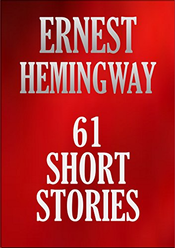 61 SHORT STORIES: ERNEST HEMINGWAY COLLECTION. (English Edition)