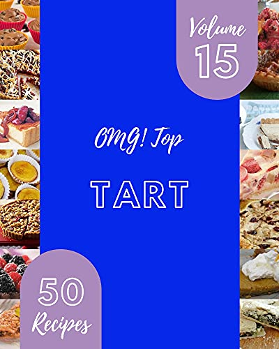 OMG! Top 50 Tart Recipes Volume 15: The Best-ever of Tart Cookbook (English Edition)
