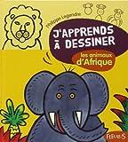 J'apprends à dessiner Les animaux d'Afrique de Philippe Legendre (9 août 2007) Relié