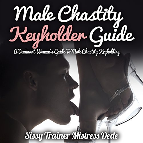 Male Chastity Keyholder Guide: A Dominant Woman's Guide to Male Chastity Keyholding audiobook cover art