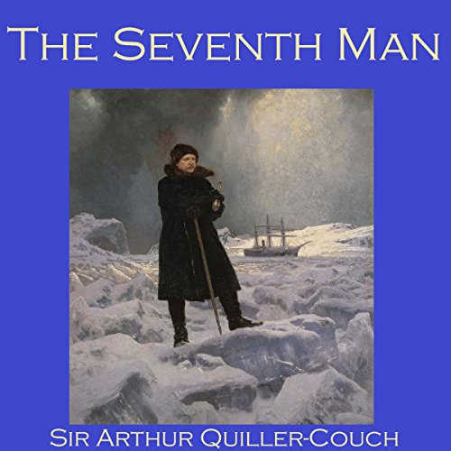The Seventh Man                   By:                                                                                                                                 Sir Arthur Quiller-Couch                               Narrated by:                                                                                                                                 Cathy Dobson                      Length: 31 mins     Not rated yet     Overall 0.0