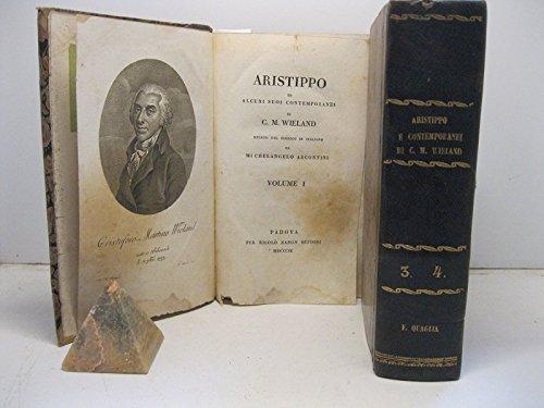 Aristippo ed alcuni suoi contemporanei, di C. M. Wieland. Recato dal tedesco in italiano da Michelangelo Arcontini.