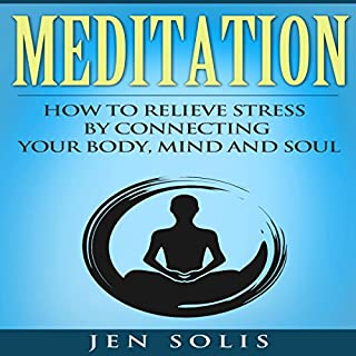 Meditation: How to Relieve Stress by Connecting Your Body, Mind and Soul cover art