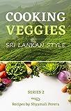 Cooking Veggies: Sri Lankan Style (Sri Lankan Food Book 2)