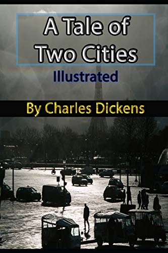 A Tale of Two Cities Illustrated: By Charles Dickens, Best of Charles Dickens Book Series