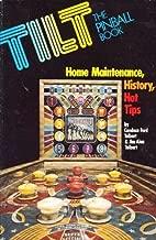 Tilt, The Pinball Book: Home Maintenance, History, Hot Tips (A Creative Arts Communications Book)