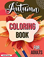 Autumn Coloring Book for Adults: Fall Adult Coloring Book, Relaxing Autumn Coloring Book Featuring Calming Fall Scenes