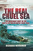The Real Cruel Sea: The Merchant Navy in the Battle of the Atlantic 1939-1943