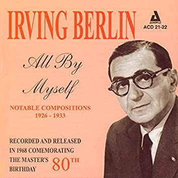 Irving Berlin - All by Myself - Notable Compositions 1926 - 1933