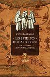 Lo spirito dei Cappuccini: Il romanzo storico che accompagna il pellegrino lungo il Cammino dei Cappuccini (Italian Edition)