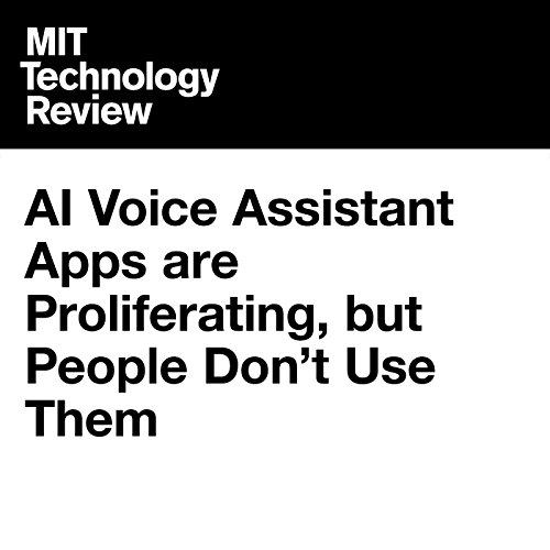 AI Voice Assistant Apps Are Proliferating, but People Don't Use Them audiobook cover art