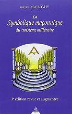 La symbolique maconnique du troisième millénaire d'Irène Mainguy