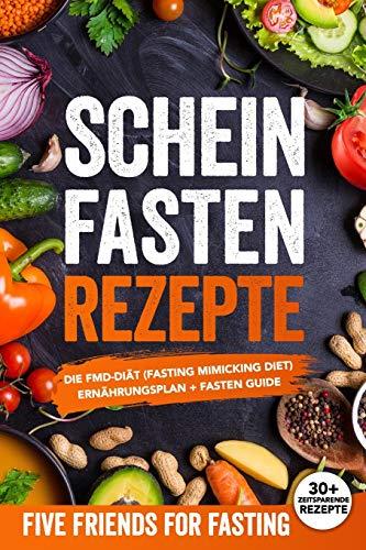 Scheinfasten Rezepte: Die FMD-Diät (Fasting Mimicking Diet): Ernährungsplan + Fasten Guide