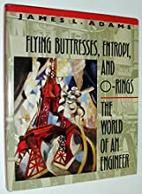 Flying Buttresses, Entropy, and O-Rings: The World of an Engineer,