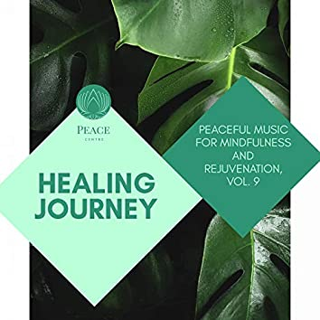 Healing Journey - Peaceful Music For Mindfulness And Rejuvenation, Vol. 9