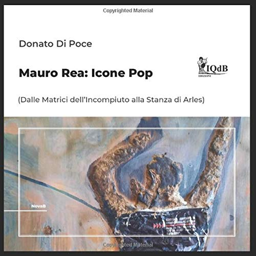 Mauro Rea: Icone Pop: (Dalle matrici dell'incompiuto alla Stanza di Arles) (I Quaderni d'arte del Bardo Edizioni per Amazon, Band 13)