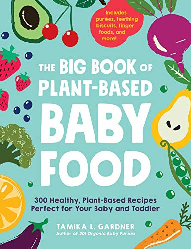 Compare Textbook Prices for The Big Book of Plant-Based Baby Food: 300 Healthy, Plant-Based Recipes Perfect for Your Baby and Toddler  ISBN 9781507214497 by Gardner, Tamika L