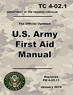 U.S. Army First Aid Manual: Official Updated 2016 TC 4-02.1 - (Not Obsolete FM 4.25.11 Edition) - 8.5 x 11 inch Size - 121 Pages - (Prepper Survival Army)