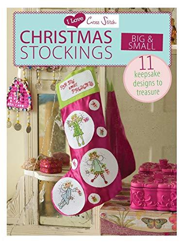 I Love Cross Stitch – Christmas Stockings Big & Small: 11 keepsake designs to treasure