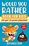 Would You Rather Book for Kids - Try Not to Laugh Challenge: 200 All-Time Favorite €œWould You Rather€ Questions that Every 6-12 Years Old Should Know (Vol.1)