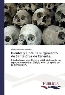 Dientes y Tinta. El surgimiento de Santa Cruz de Tenerife.: Estudio bioantropológico multidisciplinar