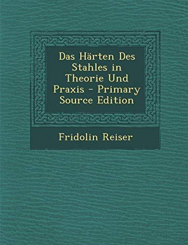 Das Harten Des Stahles in Theorie Und Praxis